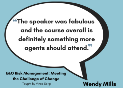 _The speaker was fabulous and the course overall is definitely something more agents should attend._ - Wendy Mills on E&O Risk Management_ Meeting the Challenge of Change taught by Vince Sorgi.png